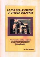 Copertina del libro - La via delle Chiese di Chiusa Sclafani - di Totò Mirabile  - Chiusa sclafani (5314 clic)
